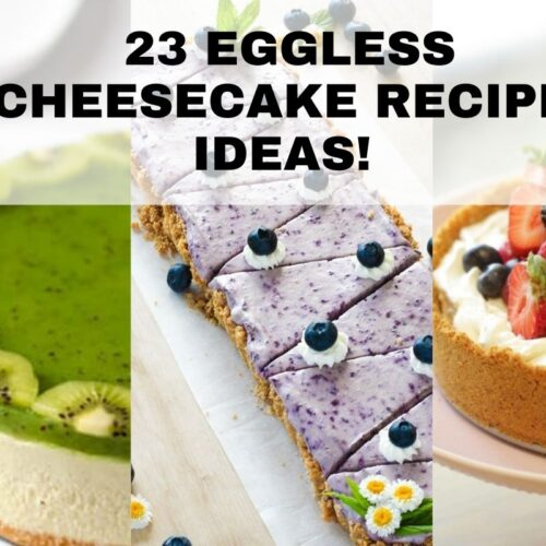 23 Eggless Cheesecake Recipe Ideas to try this Summer!